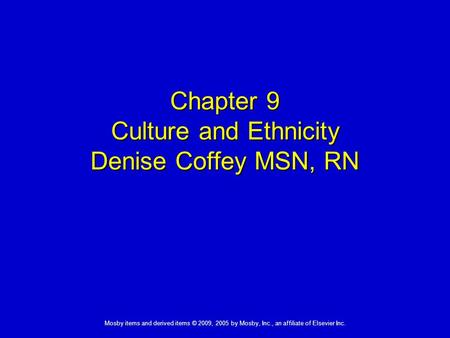 Mosby items and derived items © 2009, 2005 by Mosby, Inc., an affiliate of Elsevier Inc. Chapter 9 Culture and Ethnicity Denise Coffey MSN, RN.