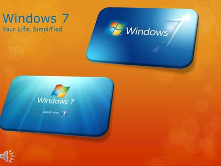 Windows 7 Your Life, Simplified System Requirements  1GB of RAM (2GB for 64Bit Version)  2Ghz processor speed  At least 20GB for Hard Disk Space 