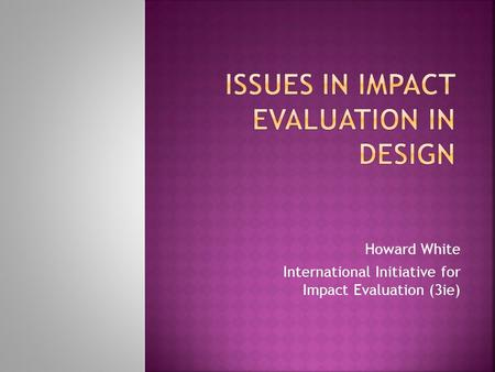 Howard White International Initiative for Impact Evaluation (3ie)