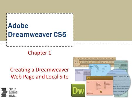 Adobe Dreamweaver CS5 Chapter 1 Creating a Dreamweaver Web Page and Local Site.