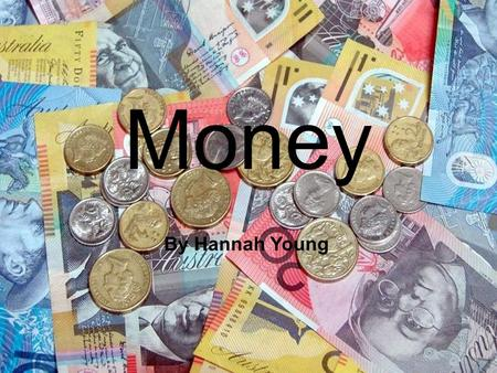 "Money By Hannah Young. What is Money? You may have heard someone say ""money doesn't grow on trees!"" You know what, they are right! So where does money."