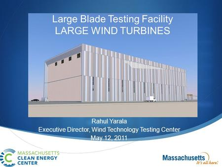  Large Blade Testing Facility LARGE WIND TURBINES Rahul Yarala Executive Director, Wind Technology Testing Center May 12, 2011.