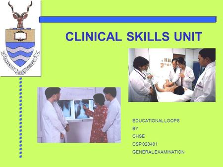 CLINICAL SKILLS UNIT EDUCATIONAL LOOPS BY CHSE CSP 020401 GENERAL EXAMINATION.