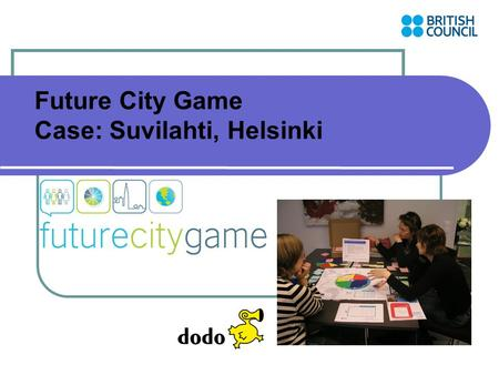 Future City Game Case: Suvilahti, Helsinki. FCG facts in Finland 2009/2010  Two games in partnership with Helsinki city planning office: Variegated.