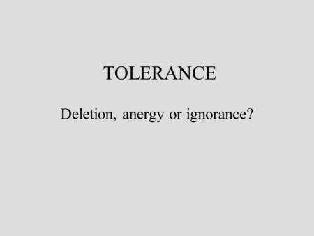 "TOLERANCE Deletion, anergy or ignorance?. Normal thyroidDiseased thyroid If the immune system fails to ""delete"" or anergise tissue reactive lymphocytes,"