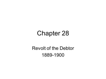 Chapter 28 Revolt of the Debtor 1889-1900. Election of 1888 Harrison (R) vs. Cleveland (D) Harrison is for high protective tariff. Harrison wins and enters.