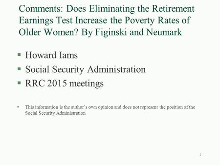 Comments: Does Eliminating the Retirement Earnings Test Increase the Poverty Rates of Older Women? By Figinski and Neumark §Howard Iams §Social Security.