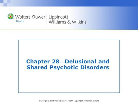 Copyright © 2012 Wolters Kluwer Health | Lippincott Williams & Wilkins Chapter 28Delusional and Shared Psychotic Disorders.