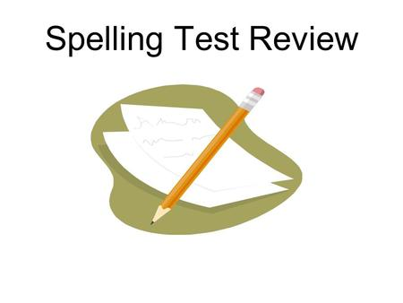 Spelling Test Review. Write the Spelling Words as They Appear on the Screen.