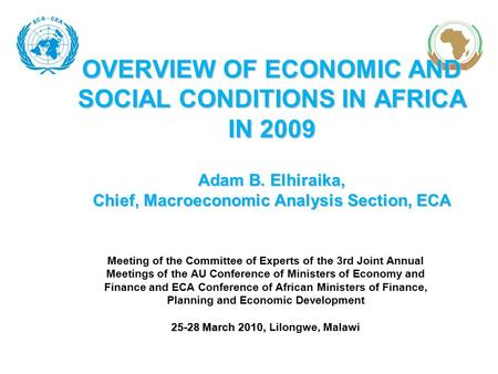 OVERVIEW OF ECONOMIC AND SOCIAL CONDITIONS IN AFRICA IN 2009 Adam B. Elhiraika, Chief, Macroeconomic Analysis Section, ECA Meeting of the Committee of.