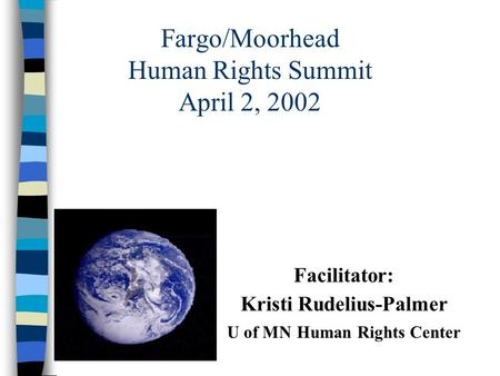 Fargo/Moorhead Human Rights Summit April 2, 2002 Facilitator: Kristi Rudelius-Palmer U of MN Human Rights Center.