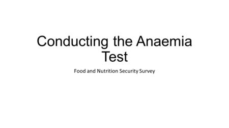 Conducting the Anaemia Test Food and Nutrition Security Survey.