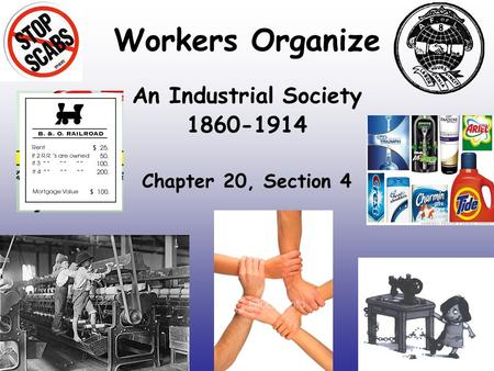 Workers Organize An Industrial Society 1860-1914 Chapter 20, Section 4.