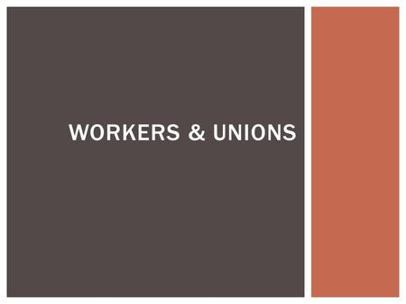WORKERS & UNIONS.  While industrial growth produced wealth for the owners of factories, mines, railroads, and large farms, people who performed work.
