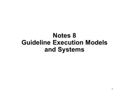1 Notes 8 Guideline Execution Models and Systems.