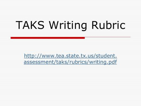 TAKS Writing Rubric http://www.tea.state.tx.us/student.assessment/taks/rubrics/writing.pdf.