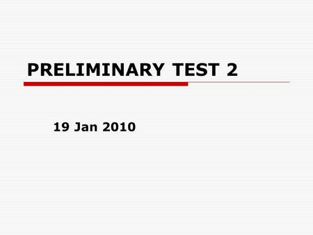 "PRELIMINARY TEST 2 19 Jan 2010. Technicalities  PT 2 applications: 17 Jan (as of Friday)  ""Studomat"": apply for 01 Feb  PT 2 schedule: 18 Jan  Signatures."