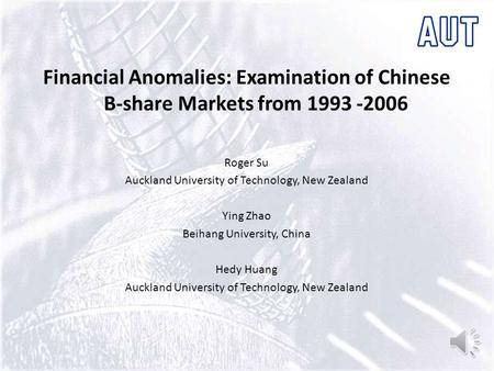 Financial Anomalies: Examination of Chinese B-share Markets from 1993 -2006 Roger Su Auckland University of Technology, New Zealand Ying Zhao Beihang.