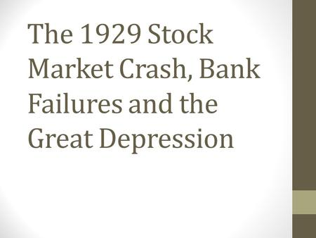 The 1929 Stock Market Crash, Bank Failures and the Great Depression.