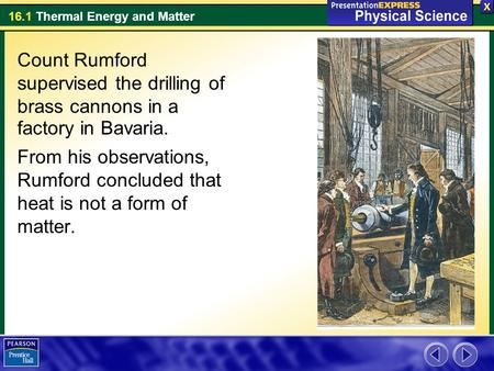 16.1 Thermal Energy and Matter Count Rumford supervised the drilling of brass cannons in a factory in Bavaria. From his observations, Rumford concluded.