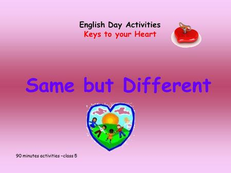 Same but Different English Day Activities Keys to your Heart 90 minutes activities –class 5.