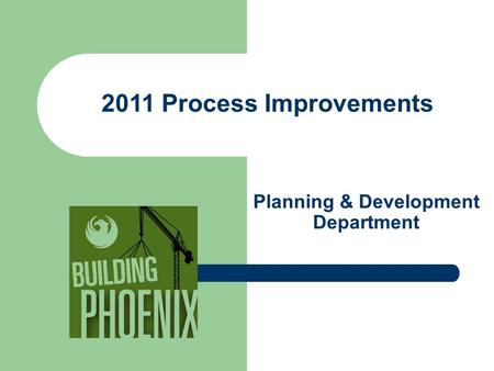 Planning & Development Department 2011 Process Improvements.