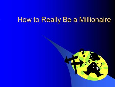 How to Really Be a Millionaire. Lesson Objectives Describe the characteristics of millionaires. Illustrate how sound financial decisions can increase.