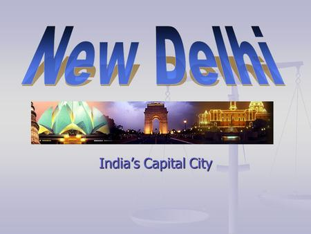India's Capital City. INTRODUCTION New Delhi, the capital and the third largest city <strong>of</strong> India is a fusion <strong>of</strong> the ancient and the modern. Standing along.