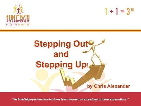 Stepping Out and Stepping Up ! by Chris Alexander.