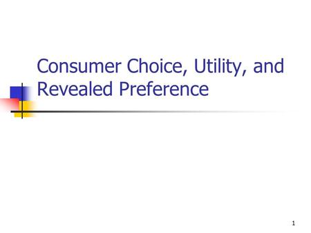 1 Consumer Choice, Utility, and Revealed Preference.