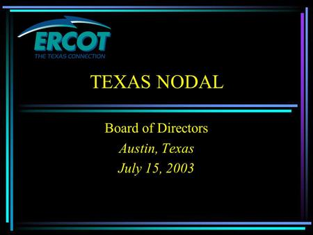 TEXAS NODAL Board of Directors Austin, Texas July 15, 2003.