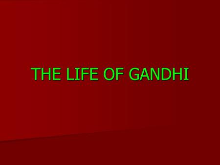 THE LIFE OF GANDHI. Mohandas Karamchand Gandhi was born on October 2, 1869 in Gujarat, India. Mohandas Karamchand Gandhi was born on October 2, 1869 in.