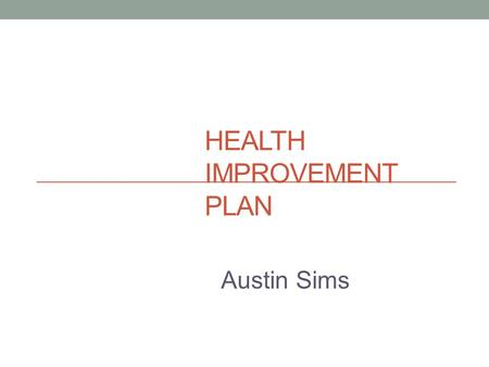 HEALTH IMPROVEMENT PLAN Austin Sims. Client Overview Gender: Female Age: 40 Education: 1 year of college Profession: Delivery Driver Family Situation: