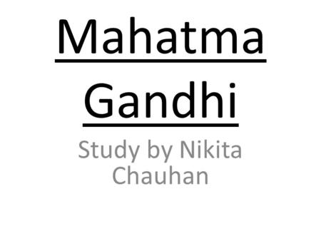 Mahatma Gandhi Study by Nikita Chauhan. Vocabulary of my biography This book Hindu : (n) a person who believes in or follows the religion of Hinduism.
