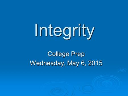 "Integrity College Prep Wednesday, May 6, 2015. ""Have the courage to say no. Have the courage to face the truth. Do the right thing because it is right."