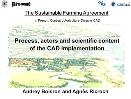 CAD : Sustainable Farming ContractAudrey Boisron & Agnès Ricroch /19 1 The Sustainable Farming Agreement in French: Contrat d'Agriculture Durable CAD Process,