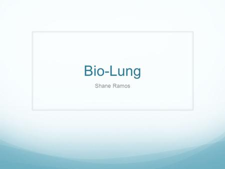 Bio-Lung Shane Ramos. According to the United Network of Organ Sharing In 2011, 1,770 lung transplants were performed nationwide. There are currently.