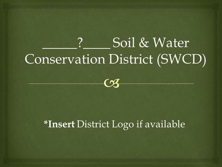_____?____ Soil & Water Conservation District (SWCD) *Insert District Logo if available.