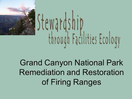 Grand Canyon National Park Remediation and Restoration of Firing Ranges.