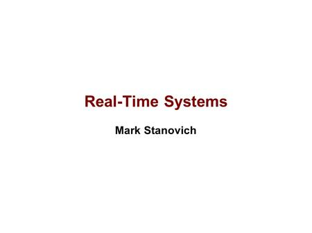 Real-Time Systems Mark Stanovich. Introduction System with timing constraints (e.g., deadlines) What makes a real-time system different? – Meeting timing.