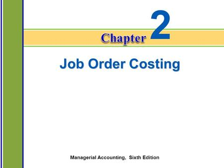 Chapter 2-1 Managerial Accounting, Sixth Edition Job Order Costing 2.