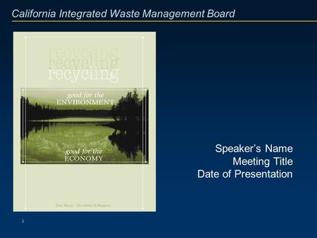 California Integrated Waste Management Board 1 Speaker's Name Meeting Title Date of Presentation.