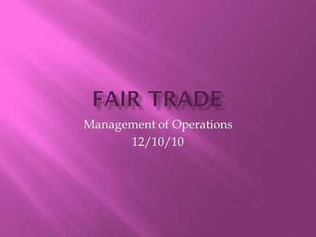 Management of Operations 12/10/10.  A trade relationship established with farmers (typically farmers in developing countries) that ensures farmers receive.