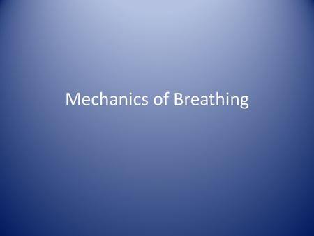 Mechanics of Breathing. Events of Respiration  Pulmonary ventilation – moving air in and out of the lungs  External respiration – gas exchange between.