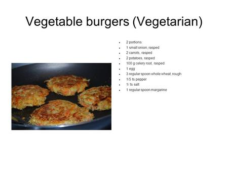 Vegetable burgers (Vegetarian) 2 portions: 1 small onion, rasped 2 carrots, rasped 2 potatoes, rasped 100 g celery root, rasped 1 egg 3 regular spoon whole.