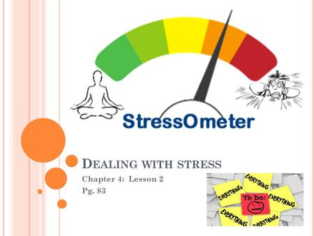 D EALING WITH STRESS Chapter 4: Lesson 2 Pg. 83. D O N OW : o List five things that you do to relax. How much time do you spend doing each of these activities.