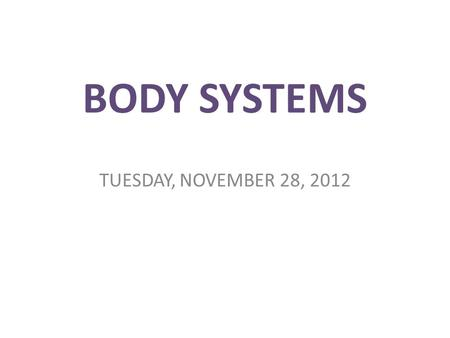 BODY SYSTEMS TUESDAY, NOVEMBER 28, 2012. CARDIOVASCULAR SYSTEM Heart – Muscle – Located in the middle of your chest, behind and slightly to the left.