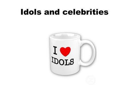 Idols and celebrities. An ideal person does not exist Every individual has positive and negative traits.