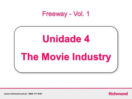 Unidade 4 The Movie Industry Freeway - Vol. 1. This isn't an ordinary day in these famous people's lives. Talk about them! Follow the example: A different.