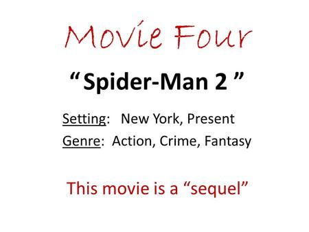""" Spider-Man 2 "" Setting: New York, Present Genre: Action, Crime, Fantasy This movie is a ""sequel"""